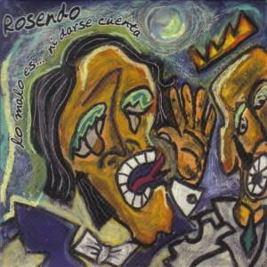Rosendo, Lo malo es ni darse cuenta